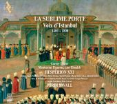 La Sublime Porte - The Voice of Istanbul (1400-1800)